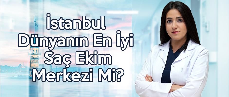 İstanbul Dünyanın En İyi Saç Ekim Merkezi Mi?